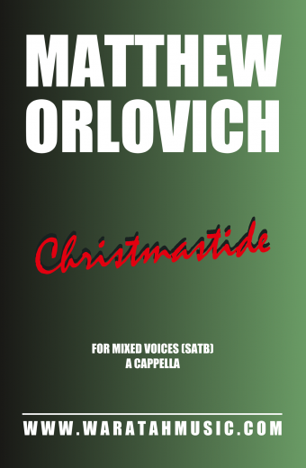 Christmastide for mixed voices (SATB), a cappella – By Matthew Orlovich.